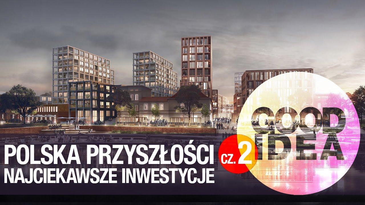 Najciekawsze inwestycje w Polsce poza Warszawą cz. 2 | GOOD IDEA