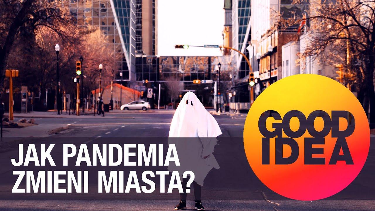 Jak pandemia zmieni miasta? | GOOD IDEA